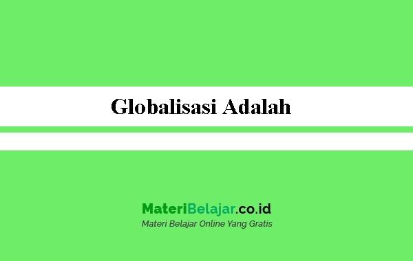 Globalisasi Adalah - Sejarah, Dampak, Ciri-ciri ...